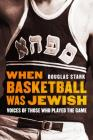 When Basketball Was Jewish: Voices of Those Who Played the Game Cover Image