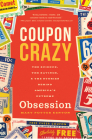 Coupon Crazy: The Science, the Savings, and the Stories Behind America's Extreme Obsession Cover Image