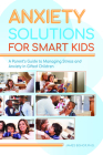 Anxiety Solutions for Smart Kids: A Parent's Guide to Managing Stress and Anxiety in Gifted Children Cover Image