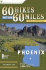 60 Hikes Within 60 Miles: Phoenix: Including Tempe, Scottsdale, and Glendale (60 Hikes Within 60 Miles Phoenix: Including Tempe) Cover Image