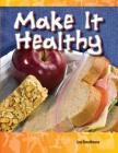 Make It Healthy (Be Healthy! Be Fit!) (Science Readers: A Closer Look) Cover Image