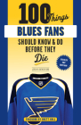 100 Things Blues Fans Should Know or Do Before They Die: Stanley Cup Edition (100 Things...Fans Should Know) Cover Image
