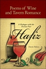 Poems of Wine and Tavern Romance: A Dialogue with the Persian Poet Hafiz (East-West Bridge Builders #3) Cover Image