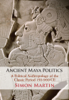 Ancient Maya Politics: A Political Anthropology of the Classic Period 150-900 Ce Cover Image
