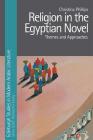 Religion in the Egyptian Novel (Edinburgh Studies in Modern Arabic Literature) Cover Image