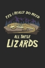 Yes I Really Do Need All These Lizards: Reptile Lizard Bearded Dragon. Graph Paper Composition Notebook to Take Notes at Work. Grid, Squared, Quad Rul Cover Image