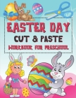 Easter Day Cut & Paste Workbook for Preschool: Scissor Skills Activity Book for Kids, Toddlers and Preschoolers (A Fun Easter Day Gift for Kids Ages 2 Cover Image