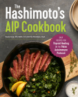 The Hashimoto's AIP Cookbook: Easy Recipes for Thyroid Healing on the Paleo Autoimmune Protocol Cover Image