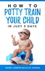Potty training: How to Potty Train Your Child in Just 3 Days Cover Image