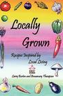 Locally Grown: Recipes Inspired by Local Living Cover Image