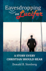 Eavesdropping on Lucifer: A Story Every Christian Should Hear Cover Image