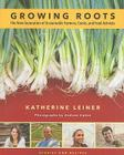 Growing Roots: The New Generation of Sustainable Farmers, Cooks, and Food Activists Cover Image