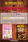 Ketogenic Diet And Intermittent Fasting: The ultimate beginners guide to know your food needs with a low-carb diet for a perfect mind-body balance and (Healthy Living #3) Cover Image