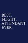 Best. Flight. Attendant. Ever.: A Unisex Flight Attendant Notebook - Funny Airline Steward Gifts - Gifts for Cabin Crew - Blue Cover Image