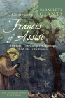 The Complete Francis of Assisi: His Life, The Complete Writings, and The Little Flowers (Paraclete Giants) Cover Image