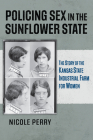 Policing Sex in the Sunflower State: The Story of the Kansas State Industrial Farm for Women Cover Image
