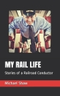 My Rail Life: Stories of a Railroad Conductor Cover Image