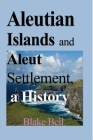 Aleutian Islands and Aleut Settlement, a History Cover Image