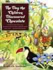 The Day the Children Discovered Chocolate: An Adventure about Curious Twins, the Wisdom of the Great Spirit, Jungle Gifts, and the Power of Love . . . Cover Image