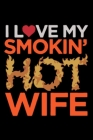 I Love My Smokin' Hot Wife: An Awesome Designed Valentine Notebook You Can Gift Your Lovers Cover Image
