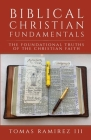 Biblical Christian Fundamentals: The Foundational Truths of the Christian Faith Cover Image