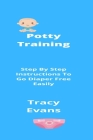 Potty Training: Step By Step Instructions To Go Diaper Free Easily Cover Image