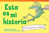 Esta Es Mi Historia Por Frederick V. Rana (This Is My Story by Frederick G. Frog) (Spanish Version) (Upper Emergent) (Read! Explore! Imagine! Fiction Readers: Level 1.5) Cover Image