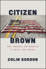 Citizen Brown: Race, Democracy, and Inequality in the St. Louis Suburbs Cover Image