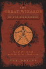 Great Wizards of the Renaissance: The Roots of the Modern Occult Tradition Cover Image