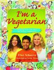 I'm a Vegetarian: Amazing facts and ideas for healthy vegetarians Cover Image