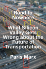 Road to Nowhere: What Silicon Valley Gets Wrong about the Future of Transportation Cover Image