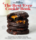 Good Housekeeping The Best-Ever Cookie Book: 175 Tested-'til-Perfect Recipes for Crispy, Chewy & Ooey-Gooey Treats Cover Image