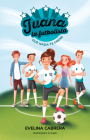 Juana la futbolista: Que nada te detenga / Juana the Soccer Player. Dont Let Any thing Stand in Your Way Cover Image