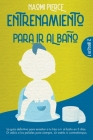 Entrenamiento Para IR Al Baño: 2 libros en 1: la guía definitiva para enseñar a tu hijo a ir al baño en 3 días. Di adiós a los pañales para siempre, Cover Image