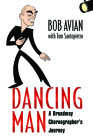 Dancing Man: A Broadway Choreographer's Journey Cover Image