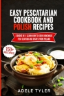 Easy Pescatarian Cookbook And Polish Recipes: 2 Books In 1: Learn How To Cook Homemade Fish Seafood And Dishes From Poland Cover Image