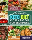 The Complete Keto Diet Cookbook For Beginners: 550 Low Carb & Easy Recipes For Smart People on Keto Diet. ( Your Essential Guide to Living the Keto Li Cover Image