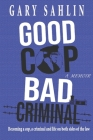 Good Cop, Bad Criminal: Becoming a Cop, a Criminal and Life on Both Sides of the Law Cover Image
