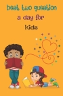 best two Question a Day for Kids: a journal to learn child writing and reading analysis of ideas, schooling of 4 to 13years: lined notebook colors/ jo Cover Image