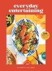 Everyday Entertaining (College Housewife, Dinner parties) : 110+ Recipes for Going All Out When You're Staying In Cover Image