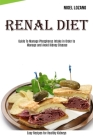 Renal Diet: Guide To Manage Phosphorus Intake in Order to Manage and Avoid Kidney Disease (Easy Recipes for Healthy Kidneys) Cover Image