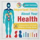 Important Facts about Your Health - Science Book 3rd Grade - Children's Biology Books Cover Image