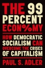 The 99 Percent Economy: How Democratic Socialism Can Overcome the Crises of Capitalism Cover Image