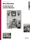 Mary Ellen Mark on the Portrait and the Moment (Signed Edition): The Photography Workshop Series Cover Image