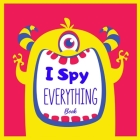 I Spy Everything Book: Fun I Spy Game Books for Kids ages 2-5 Cute Gifts Idea for Preschoolers, Kids & Toddlers Cover Image