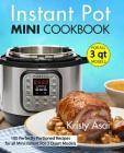 Instant Pot Mini Cookbook: 100 Perfectly Portioned Recipes for All Mini Instant Pot 3 Quart Models Cover Image