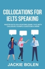 Collocations for IELTS Speaking: Master IELTS Collocations (Band 7-8.5) With Dialogues, Example Questions & More Cover Image