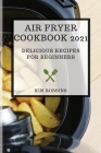 Air Fryer Cookbook 2021: Delicious Recipes for Beginners Cover Image