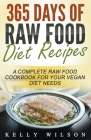 365 Days Of Raw Food Diet Recipes: A Complete Raw Food Cookbook For Your Vegan Diet Needs Cover Image