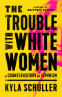 The Trouble with White Women: A Counterhistory of Feminism Cover Image